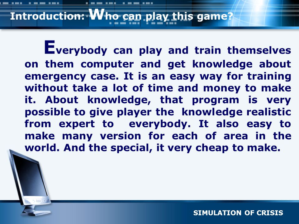 SIMULATION OF CRISIS Introduction: W ho can play this game.