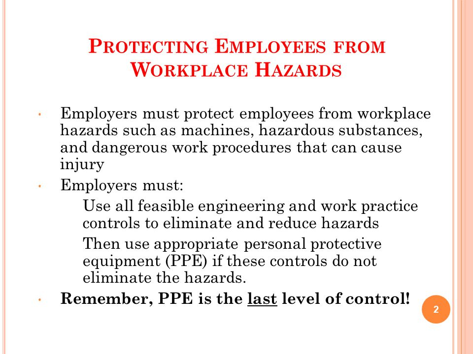 P ROTECTING E MPLOYEES FROM W ORKPLACE H AZARDS Employers must protect employees from workplace hazards such as machines, hazardous substances, and da