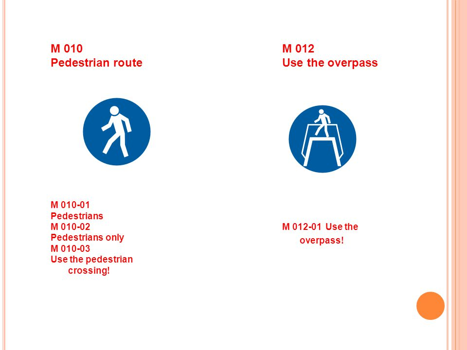 M 010 Pedestrian route M 012 Use the overpass M 010-01 Pedestrians M 010-02 Pedestrians only M 010-03 Use the pedestrian crossing! M 012-01 Use the ov
