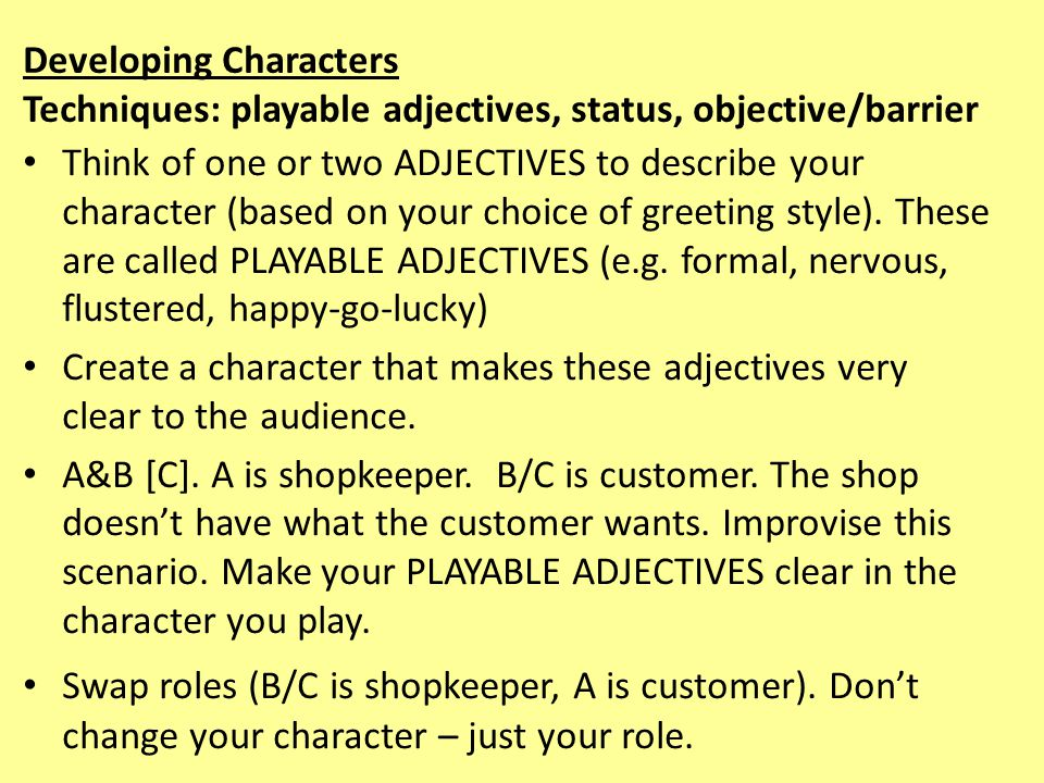 Developing Characters Techniques: playable adjectives, status, objective/barrier Think of one or two ADJECTIVES to describe your character (based on y