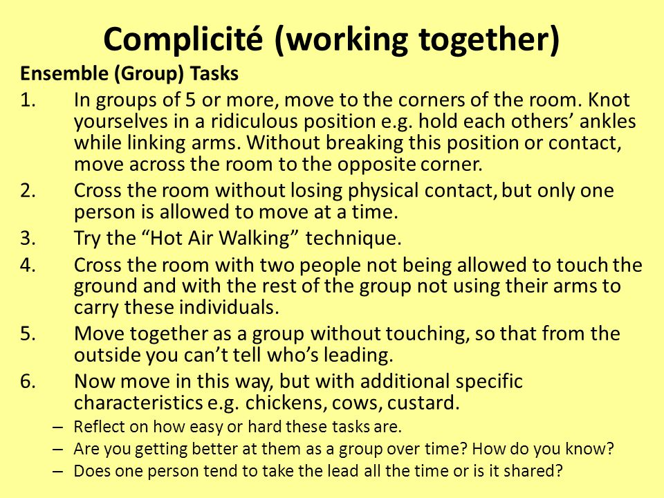 Complicité (working together) Ensemble (Group) Tasks 1.In groups of 5 or more, move to the corners of the room. Knot yourselves in a ridiculous positi