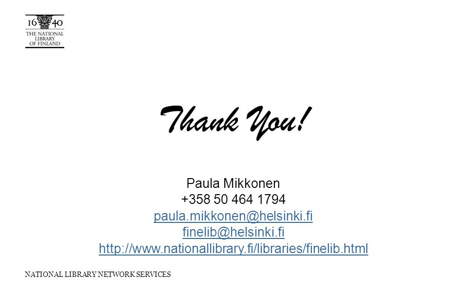 NATIONAL LIBRARY NETWORK SERVICES Thank You! Paula Mikkonen +358 50 464 1794 paula.mikkonen@helsinki.fi finelib@helsinki.fi http://www.nationallibrary