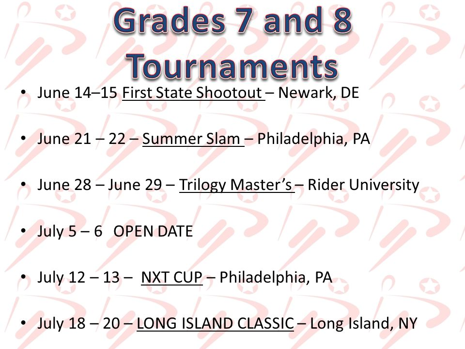 June 14–15 First State Shootout – Newark, DE June 21 – 22 – Summer Slam – Philadelphia, PA June 28 – June 29 – Trilogy Master's – Rider University July 5 – 6OPEN DATE July 12 – 13 – NXT CUP – Philadelphia, PA July 18 – 20 – LONG ISLAND CLASSIC – Long Island, NY