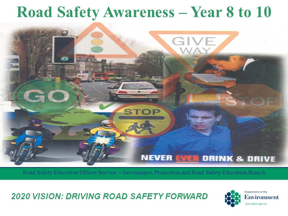 Road Safety Awareness – Year 8 to 10 Road Safety Education Officer Service - Governance, Promotion and Road Safety Education Branch 2020 VISION: DRIVING ROAD SAFETY FORWARD
