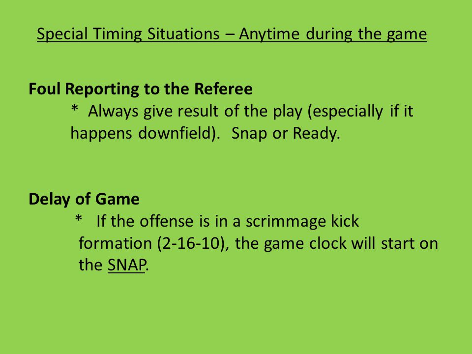Special Timing Situations – Anytime during the game Foul Reporting to the Referee * Always give result of the play (especially if it happens downfield).