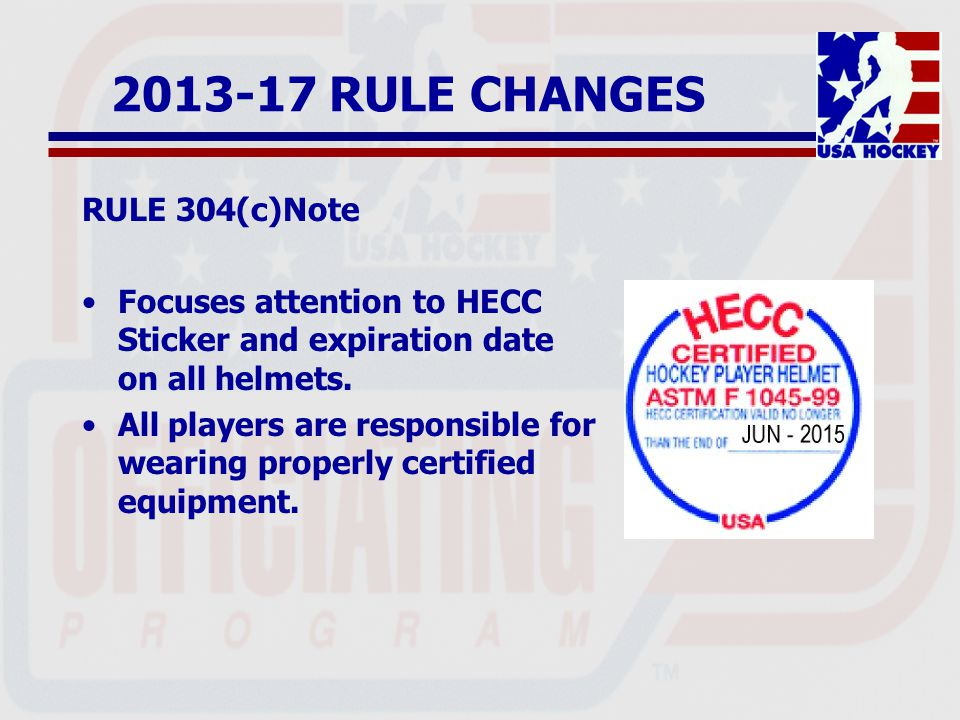 2013-17 RULE CHANGES RULE 304(c)Note Focuses attention to HECC Sticker and expiration date on all helmets.