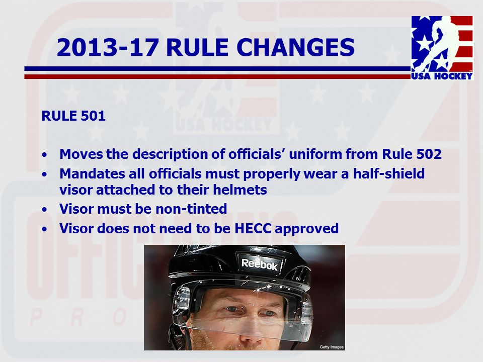 2013-17 RULE CHANGES RULE 503 Removes language that allows a referee to make linesmen drop pucks for him The rule was not necessary in the Playing Rules instead of the Manuals Procedure can still be used during three-official system games when necessary