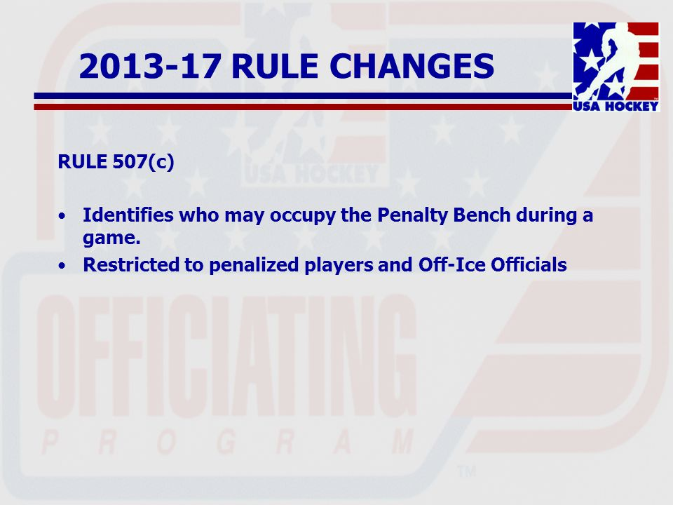 2013-17 RULE CHANGES RULE 507(c) Identifies who may occupy the Penalty Bench during a game.