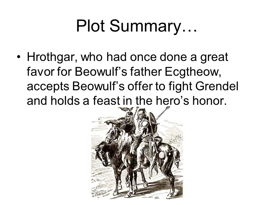 Plot Summary… During the feast, an envious Dane named Unferth taunts Beowulf and accuses him of being unworthy of his reputation.