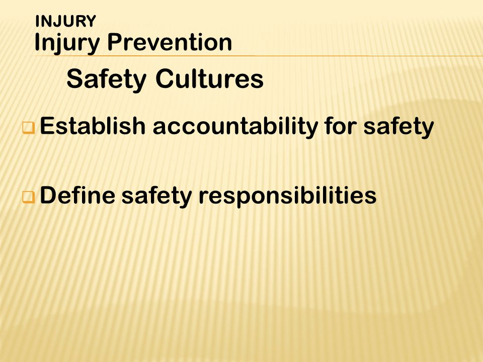  Establish accountability for safety  Define safety responsibilities Safety Cultures INJURY Injury Prevention
