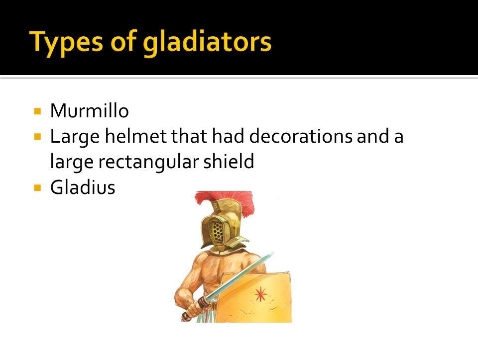  Murmillo  Large helmet that had decorations and a large rectangular shield  Gladius