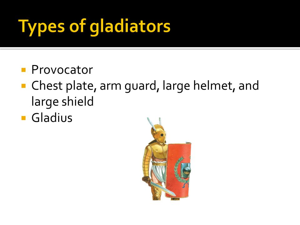  Provocator  Chest plate, arm guard, large helmet, and large shield  Gladius