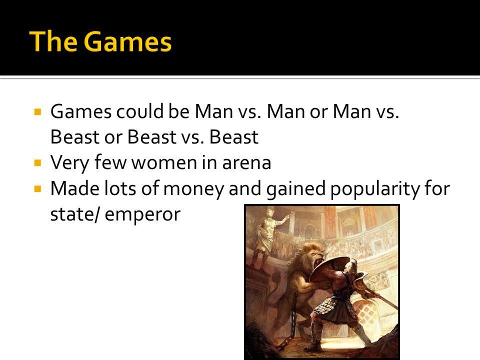  Games could be Man vs. Man or Man vs. Beast or Beast vs.