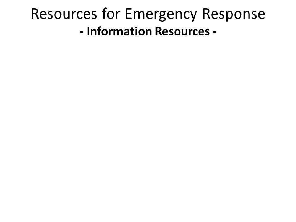 Resources for Emergency Response - Information Resources -