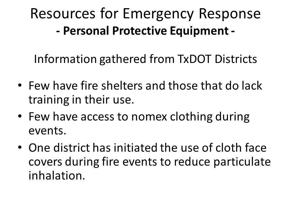 Information gathered from TxDOT Districts Few have fire shelters and those that do lack training in their use. Few have access to nomex clothing durin