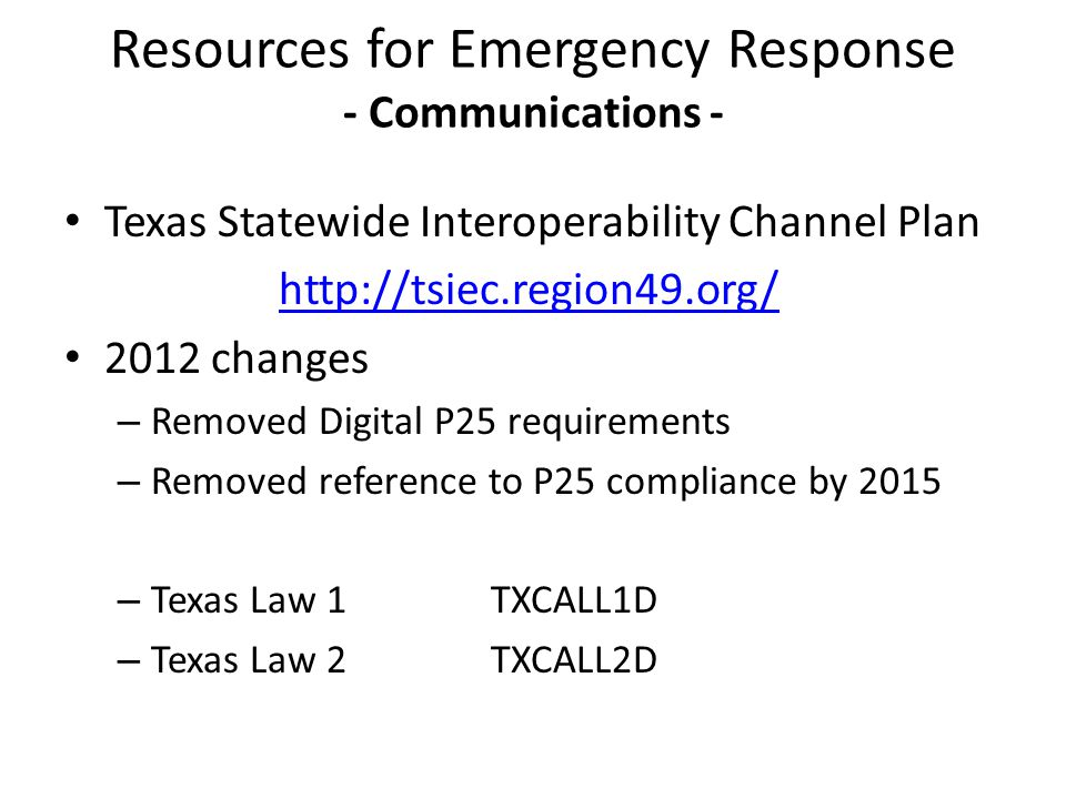 Texas Statewide Interoperability Channel Plan http://tsiec.region49.org/ 2012 changes – Removed Digital P25 requirements – Removed reference to P25 co