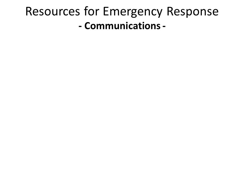 Resources for Emergency Response - Communications -