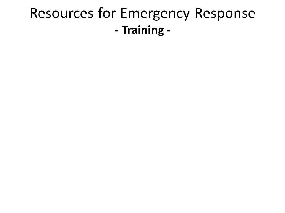 Resources for Emergency Response - Training -