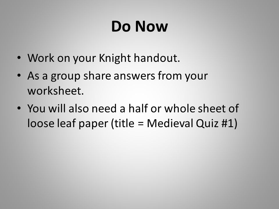 Do Now Work on your Knight handout. As a group share answers from your worksheet. You will also need a half or whole sheet of loose leaf paper (title