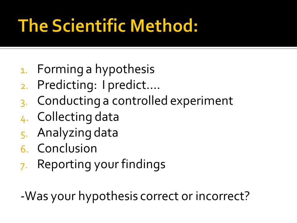 1. Forming a hypothesis 2. Predicting: I predict….