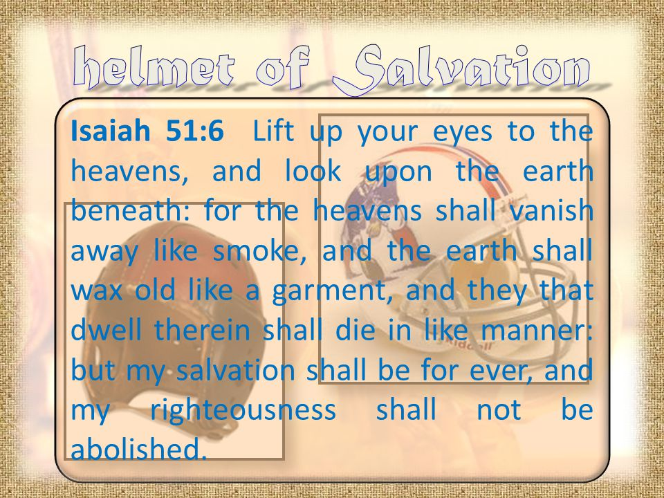 Isaiah 51:6 Lift up your eyes to the heavens, and look upon the earth beneath: for the heavens shall vanish away like smoke, and the earth shall wax o