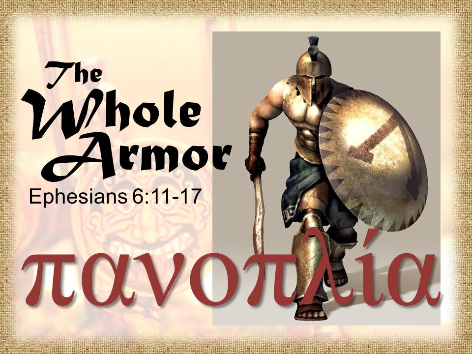 The Whole Armor Ephesians 6:11-17 πανοπλία