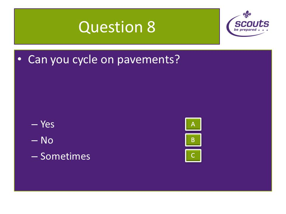 Question 7 How many highway code rules are there for cyclists – 23 – 25 – 24 A A B B C C