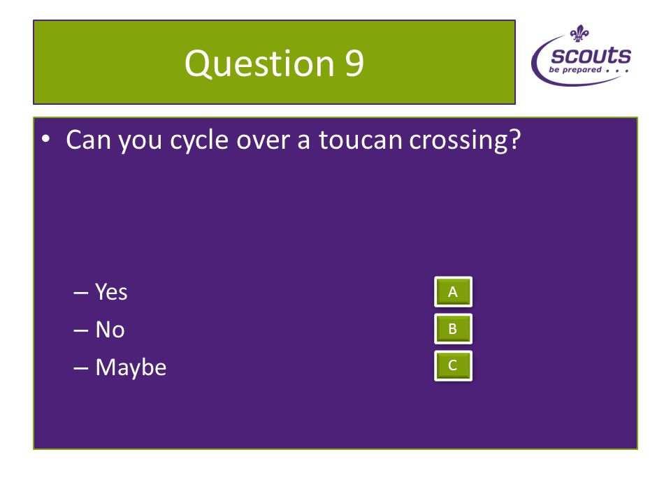 Question 8 Can you cycle on pavements – Yes – No – Sometimes A A B B C C