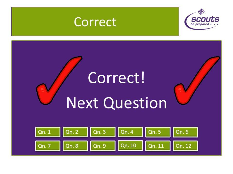 Wrong Wrong! Try again! Qn. 1 Qn. 2 Qn. 3 Qn. 4 Qn. 8 Qn. 10 Qn. 11 Qn. 12 Qn. 7 Qn. 6 Qn. 5 Qn. 9