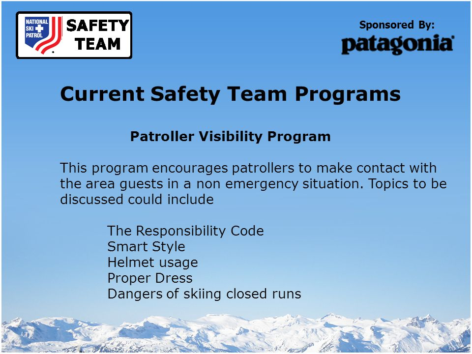 Sponsored By: Current Safety Team Programs Patroller Visibility Program This program encourages patrollers to make contact with the area guests in a non emergency situation.