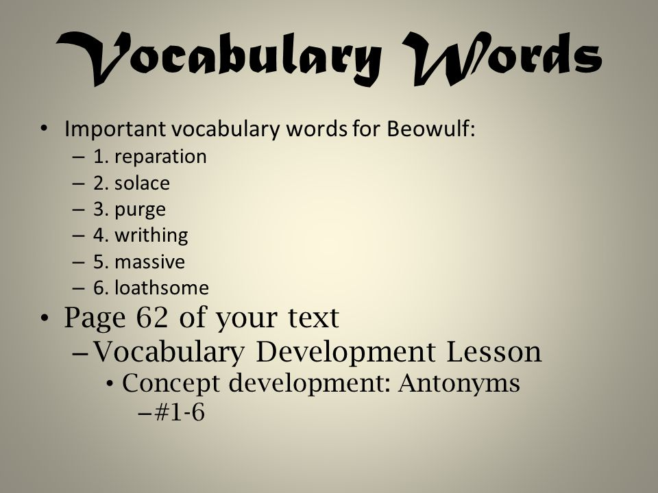 Vocabulary Words Important vocabulary words for Beowulf: – 1.