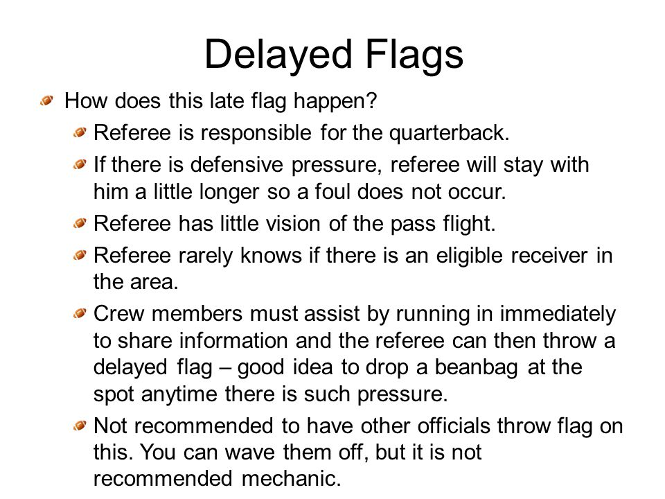 Delayed Flags How does this late flag happen. Referee is responsible for the quarterback.