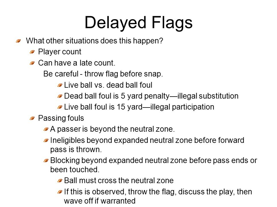 Delayed Flags What other situations does this happen.