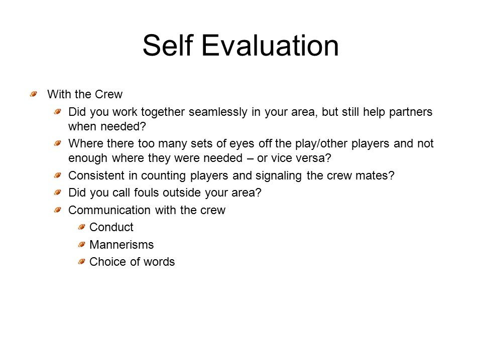 Self Evaluation With the Crew Did you work together seamlessly in your area, but still help partners when needed.