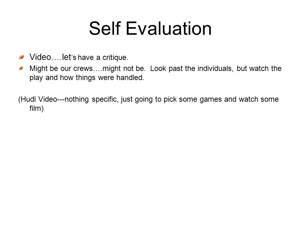 Self Evaluation Video….let 's have a critique. Might be our crews….might not be.