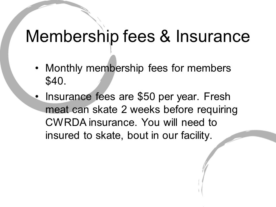 Membership fees & Insurance Monthly membership fees for members $40.