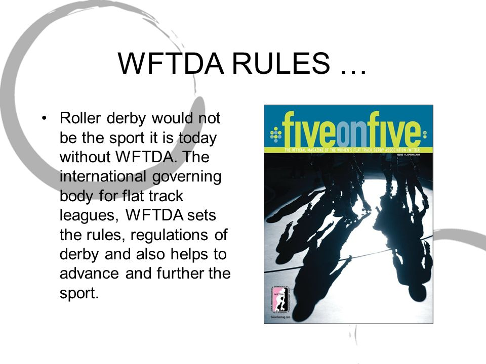 WFTDA RULES … Roller derby would not be the sport it is today without WFTDA.
