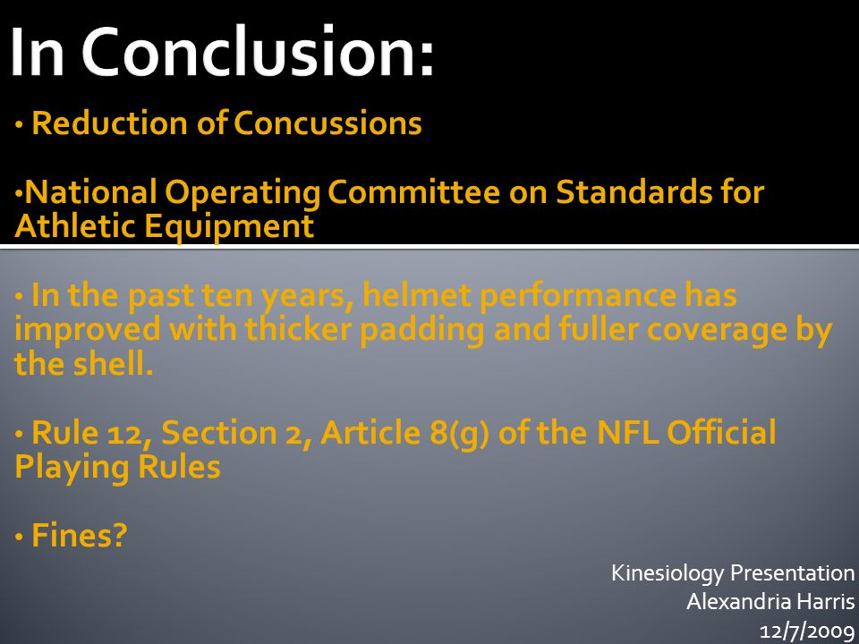 Reduction of Concussions National Operating Committee on Standards for Athletic Equipment In the past ten years, helmet performance has improved with thicker padding and fuller coverage by the shell.