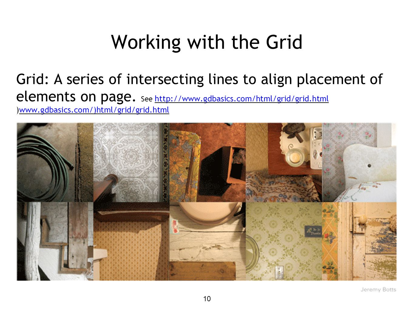 Working with the Grid Grid: A series of intersecting lines to align placement of elements on page. See http://www.gdbasics.com/html/grid/grid.html )ww