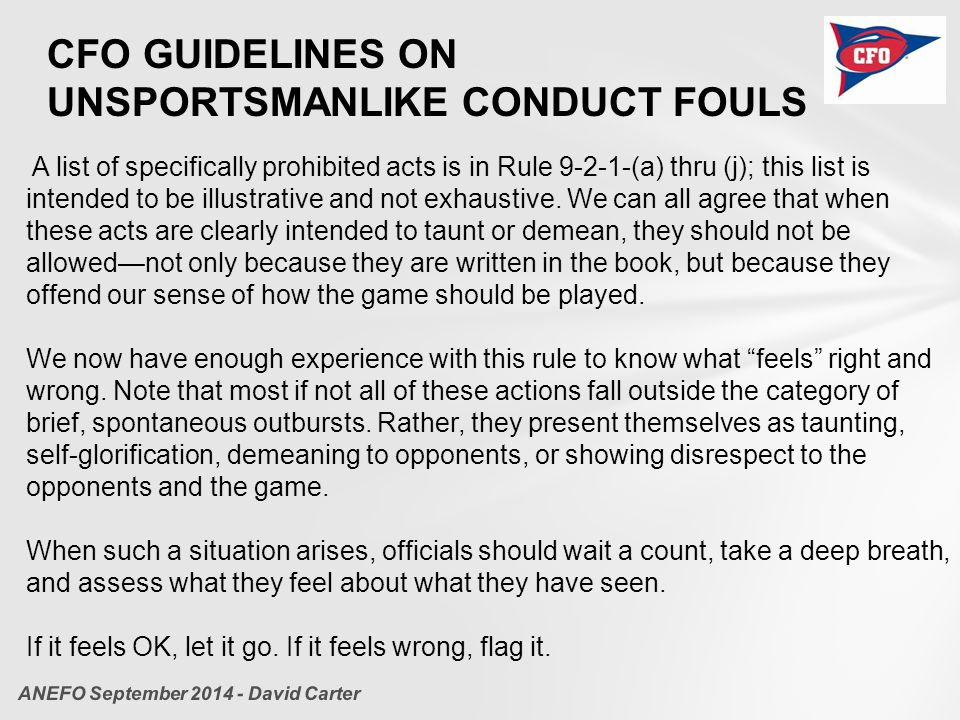 CFO GUIDELINES ON UNSPORTSMANLIKE CONDUCT FOULS A list of specifically prohibited acts is in Rule 9-2-1-(a) thru (j); this list is intended to be illu