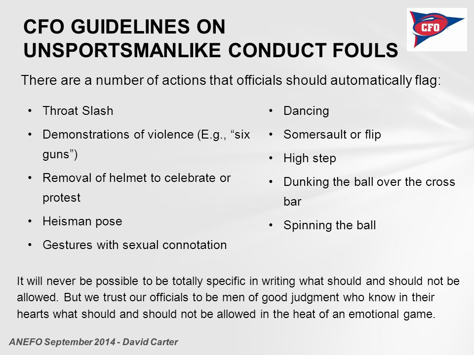 "CFO GUIDELINES ON UNSPORTSMANLIKE CONDUCT FOULS Throat Slash Demonstrations of violence (E.g., ""six guns"") Removal of helmet to celebrate or protest H"
