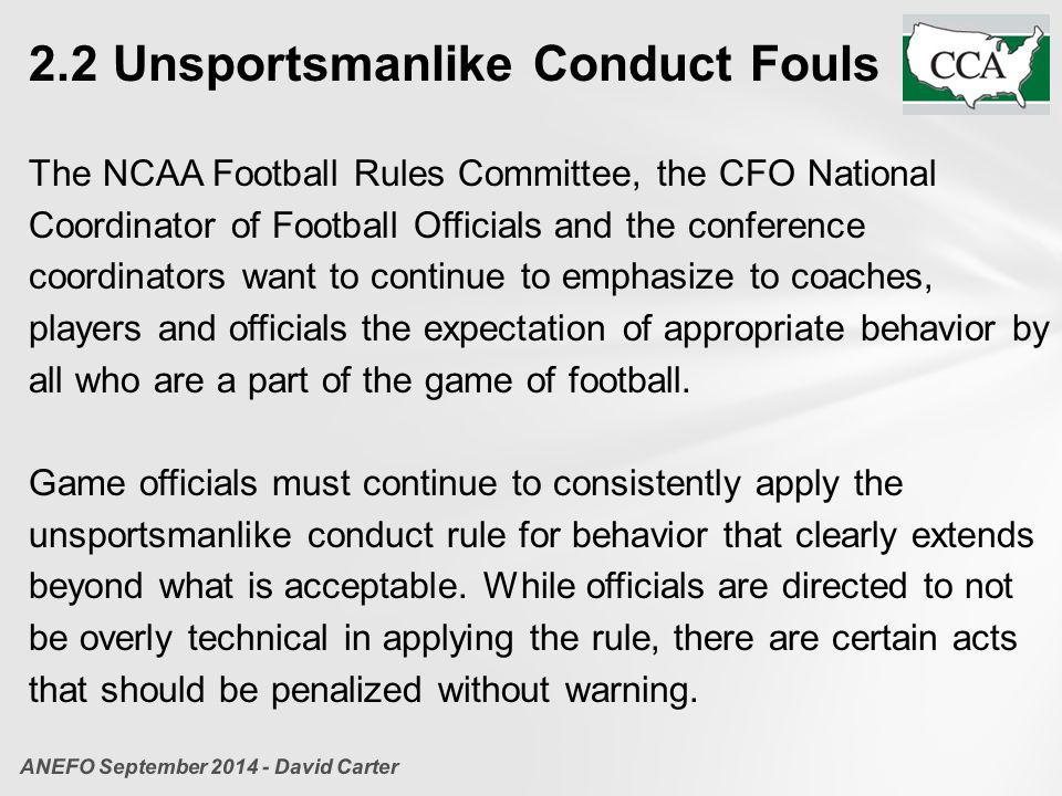 2.2 Unsportsmanlike Conduct Fouls The NCAA Football Rules Committee, the CFO National Coordinator of Football Officials and the conference coordinator