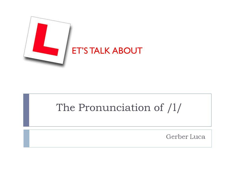 The Pronunciation of /l/ Gerber Luca ET'S TALK ABOUT