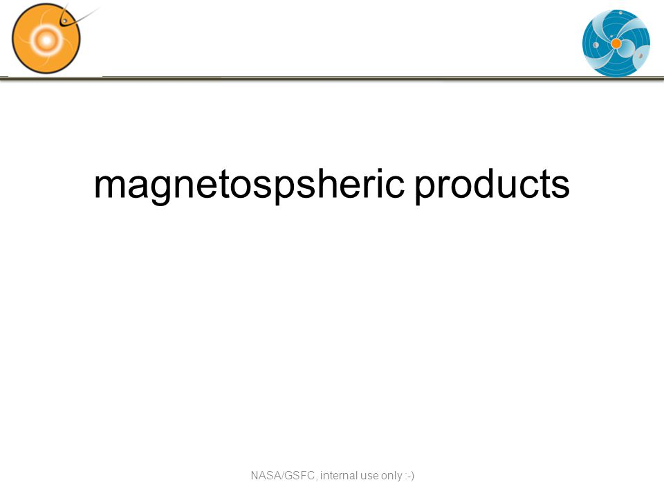 magnetospsheric products NASA/GSFC, internal use only :-)