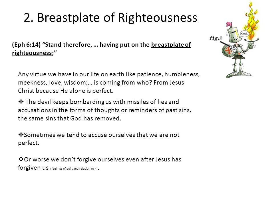 """2. Breastplate of Righteousness (Eph 6:14) """"Stand therefore, … having put on the breastplate of righteousness;"""" Any virtue we have in our life on eart"""