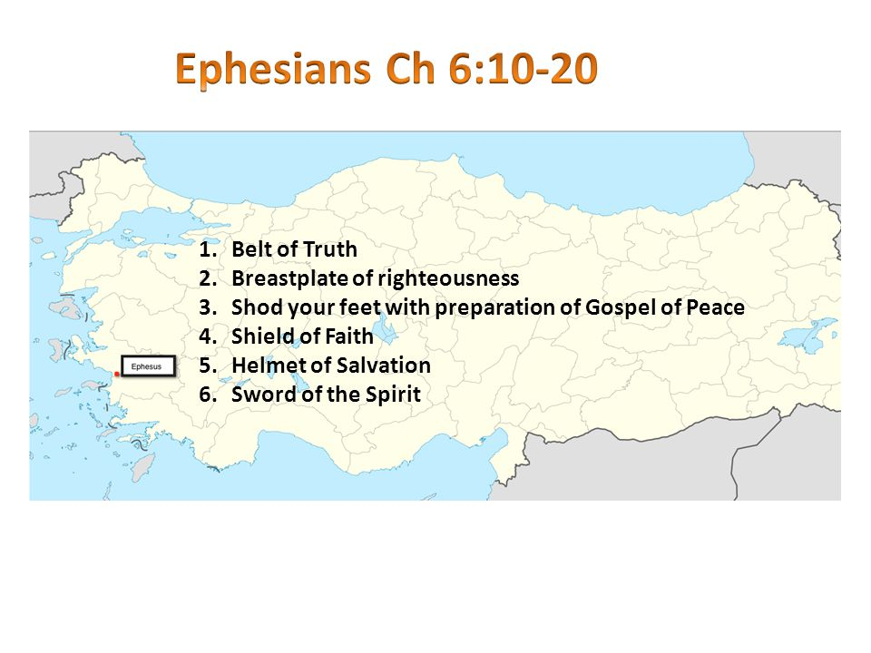 1.Belt of Truth 2.Breastplate of righteousness 3.Shod your feet with preparation of Gospel of Peace 4.Shield of Faith 5.Helmet of Salvation 6.Sword of the Spirit