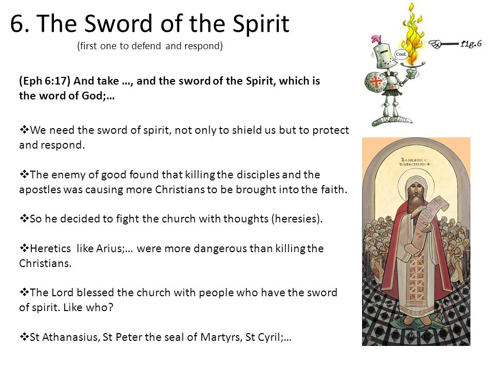 6. The Sword of the Spirit (first one to defend and respond) (Eph 6:17) And take …, and the sword of the Spirit, which is the word of God;…  We need