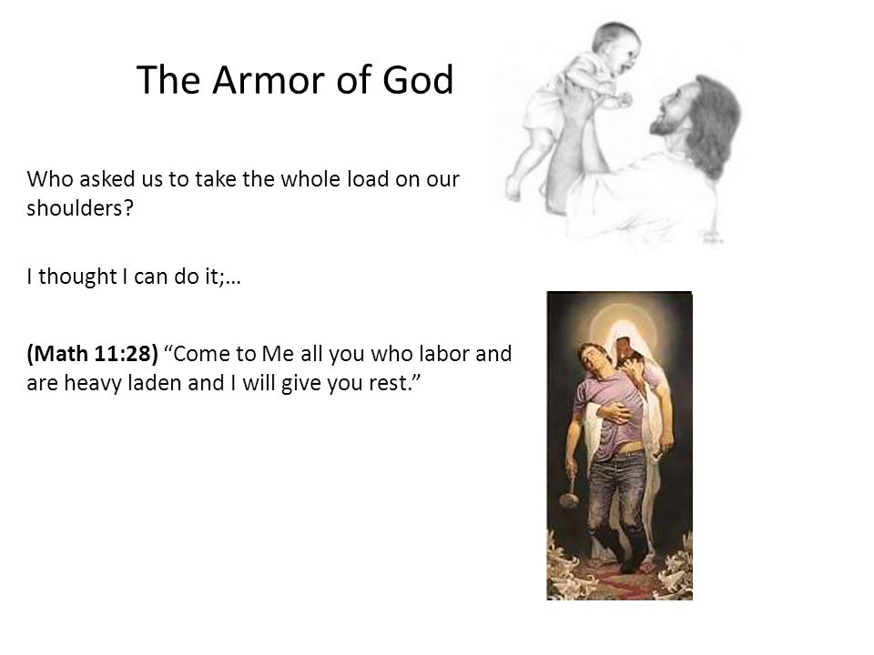 The Armor of God Who asked us to take the whole load on our shoulders.