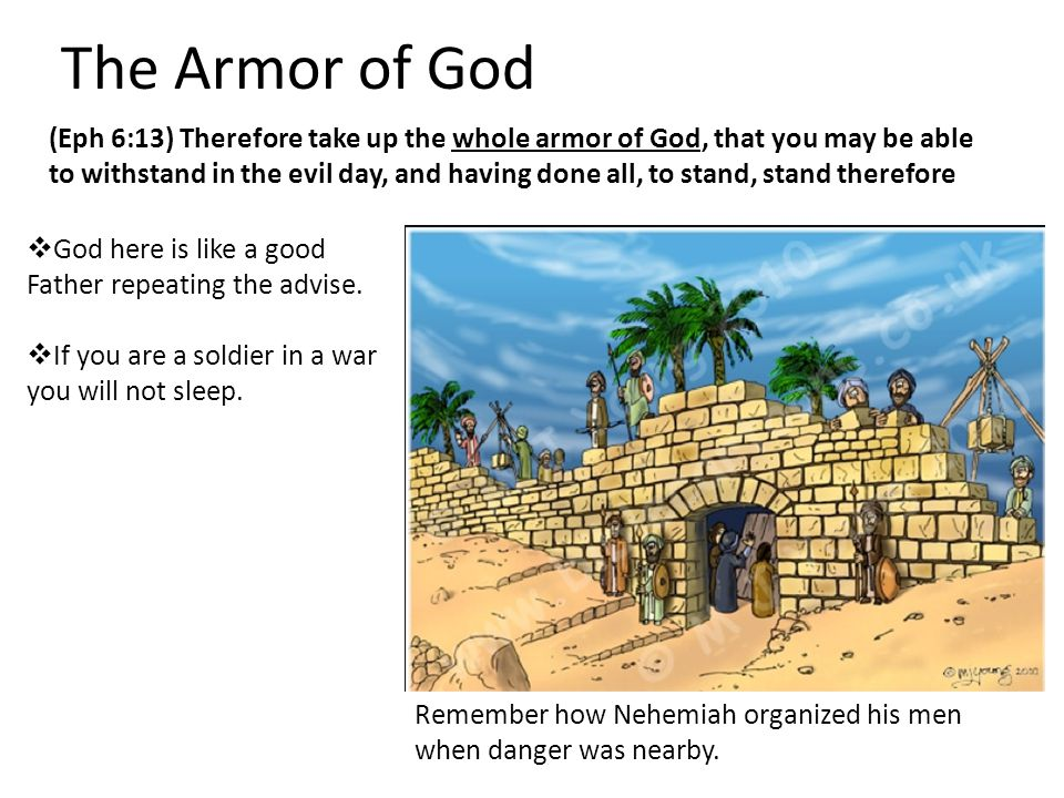 The Armor of God (Eph 6:13) Therefore take up the whole armor of God, that you may be able to withstand in the evil day, and having done all, to stand, stand therefore  God here is like a good Father repeating the advise.
