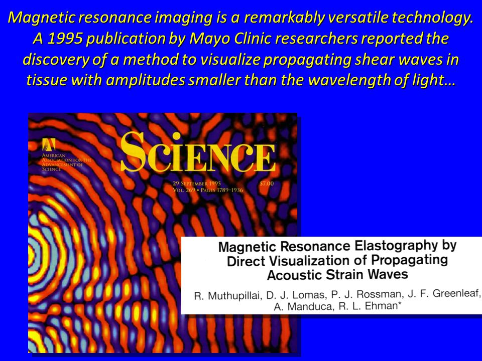 Magnetic resonance imaging is a remarkably versatile technology.